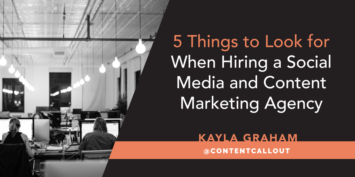 5 Things to Look for When Hiring a Social Media and Content Marketing Agency