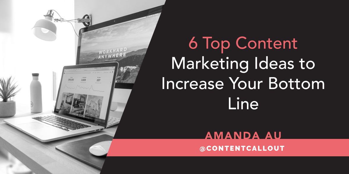 6 Top Content Marketing Ideas to Increase Your Bottom Line