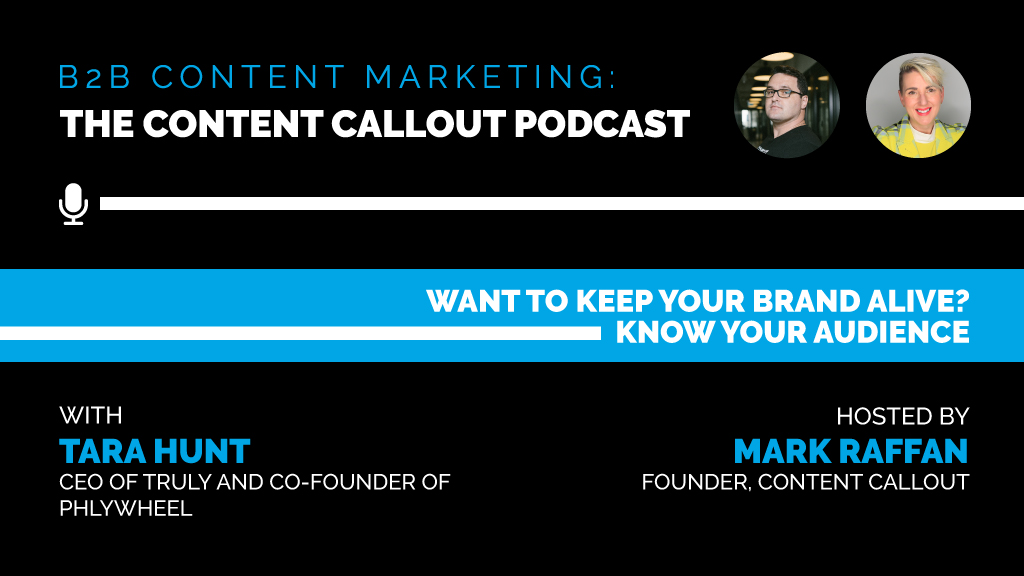 Want to Keep Your Brand Alive? Know Your Audience [Tara Hunt] Ep #40