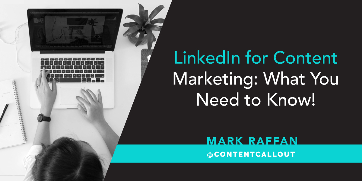 LinkedIn for Content Marketing: What You Need to Know!