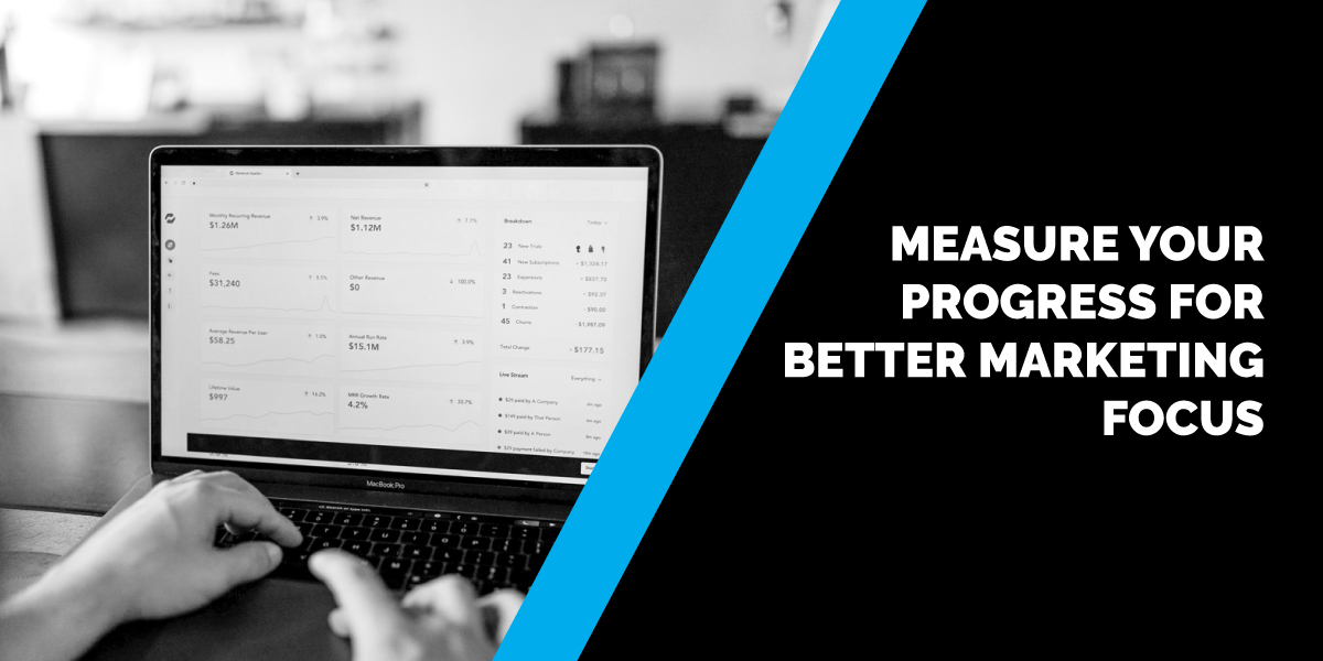 Measure Your Progress For Better Marketing Focus