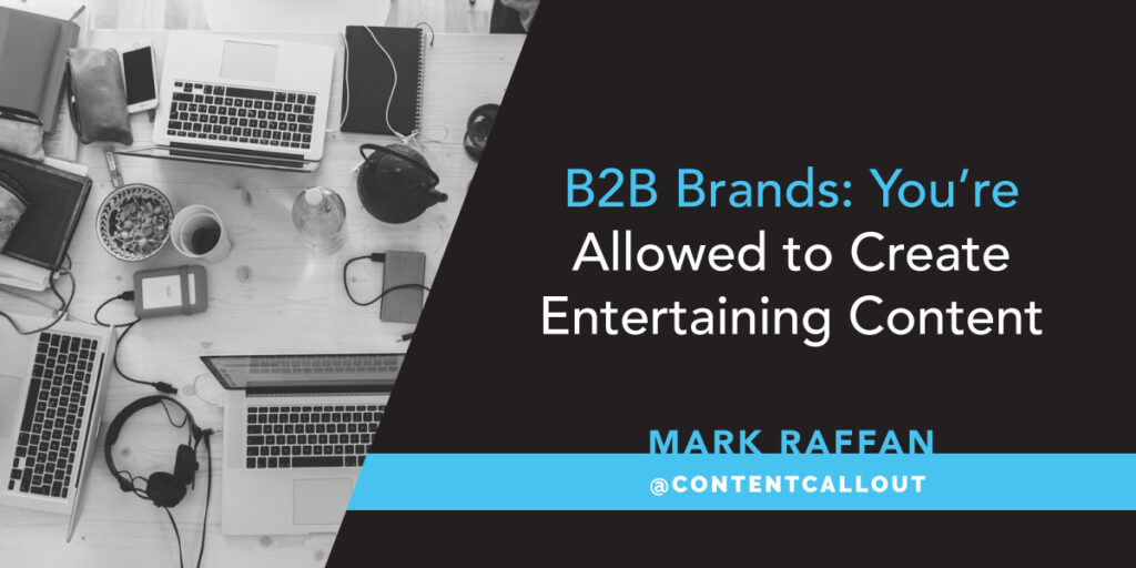 B2B Brands: You're Allowed to Create Entertaining Content