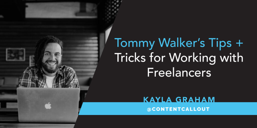 Tommy Walker's Tips and Tricks for Working with Freelancers
