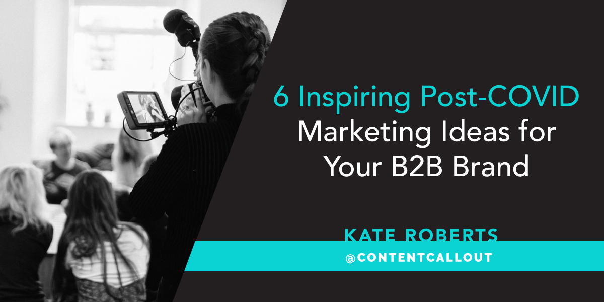 6 Inspiring Post-COVID Marketing Ideas for Your B2B Brand