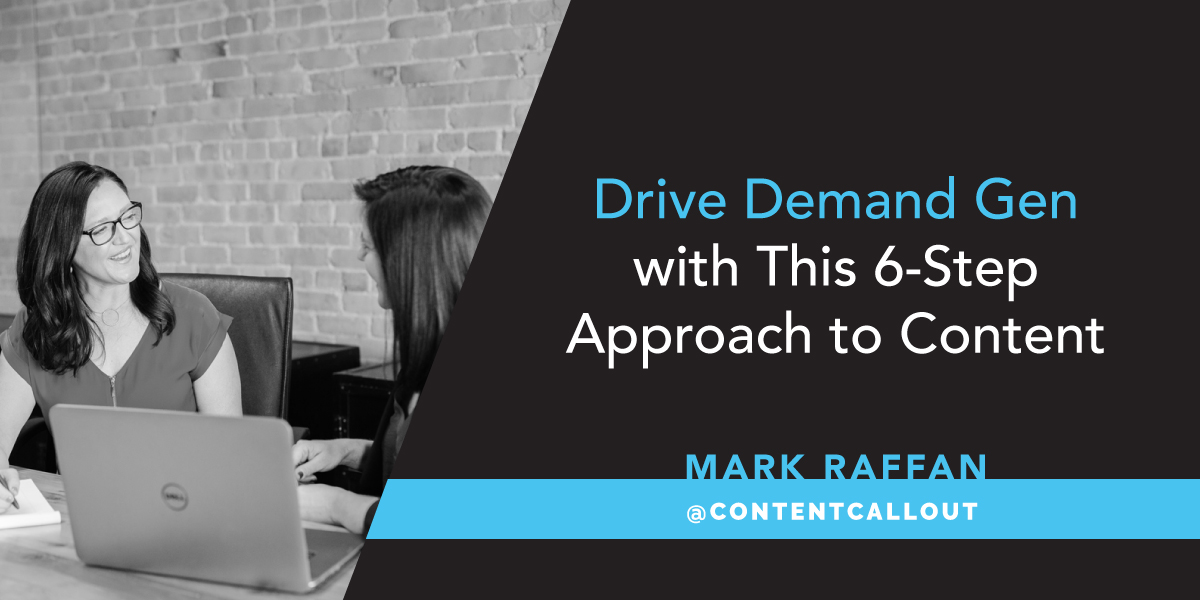 Drive Demand Gen with This 6-Step Approach to Content