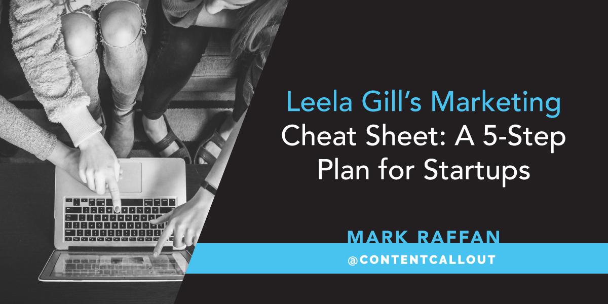 Leela Gill's Marketing Cheat Sheet: A 5-Step Plan for Startups